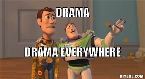 Drama everywhere